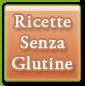 Ricette Senza Glutine